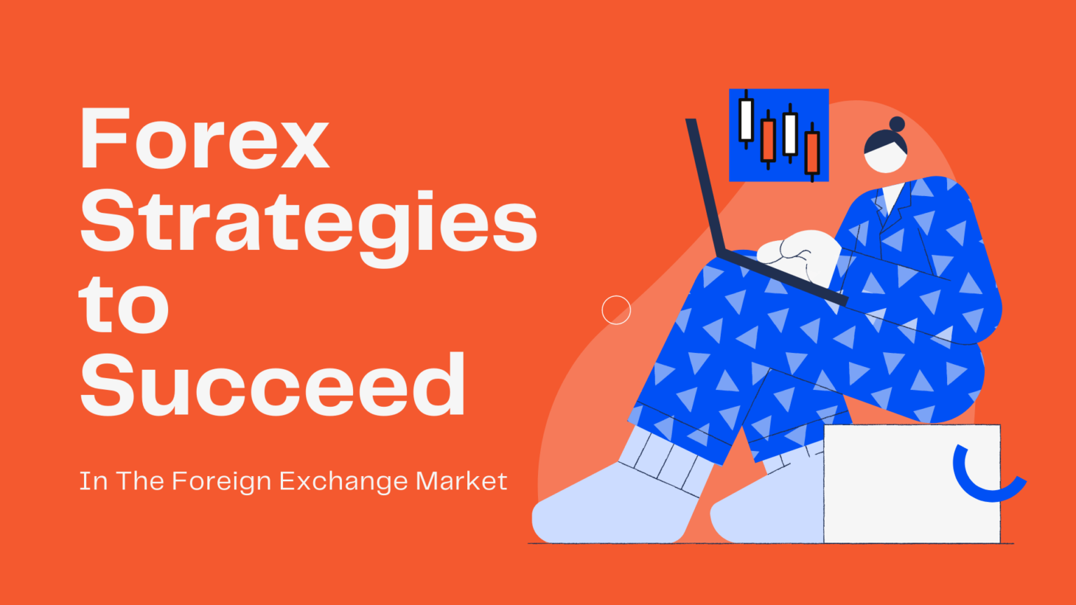 Forex Strategies to Succeed in the Foreign Exchange Market