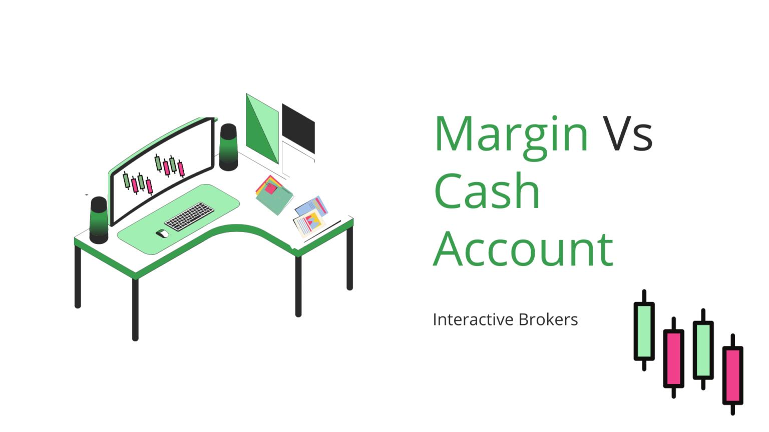 Margin Vs Cash Account Interactive Brokers