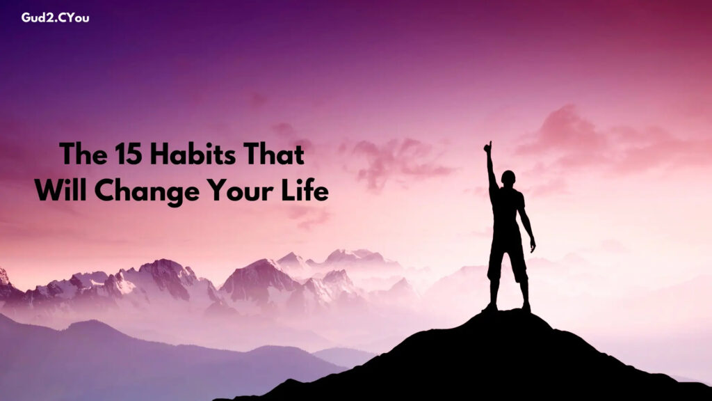 The 15 Habits That Will Change Your Life